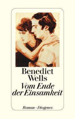 Benedikt Wells: Vom Ende der Einsamkeit